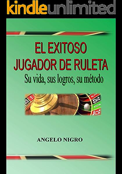 El Exitoso Jugador de Ruleta: Su vida, sus logros, su método eBook: Nigro, Angelo, Ferreyra, Angel: Amazon.es: Tienda Kindle