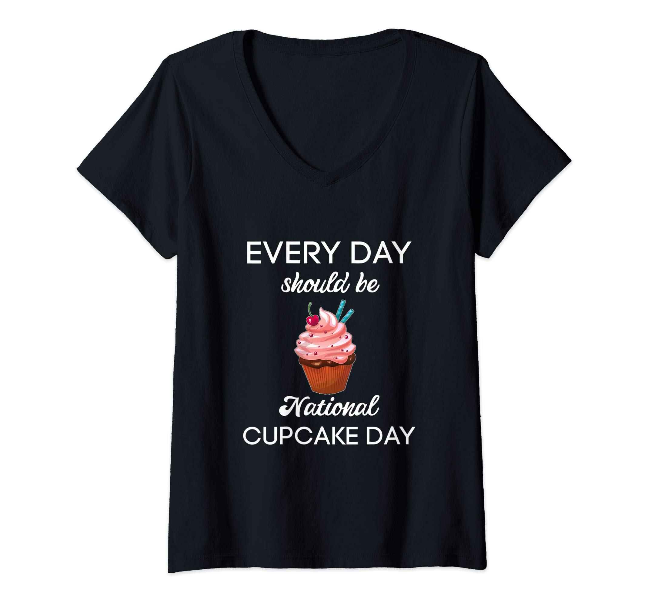 Womens Everyday Should Be National Cupcake Day Shirt, Cupcake Tee V-Neck T-Shirt by National Food Holiday Tees