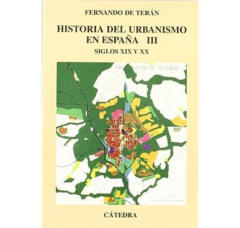 Historia del urbanismo en España: Vol. III. Siglos XIX y XX: 3 Arte Grandes temas: Amazon.es: Terán, Fernando de: Libros