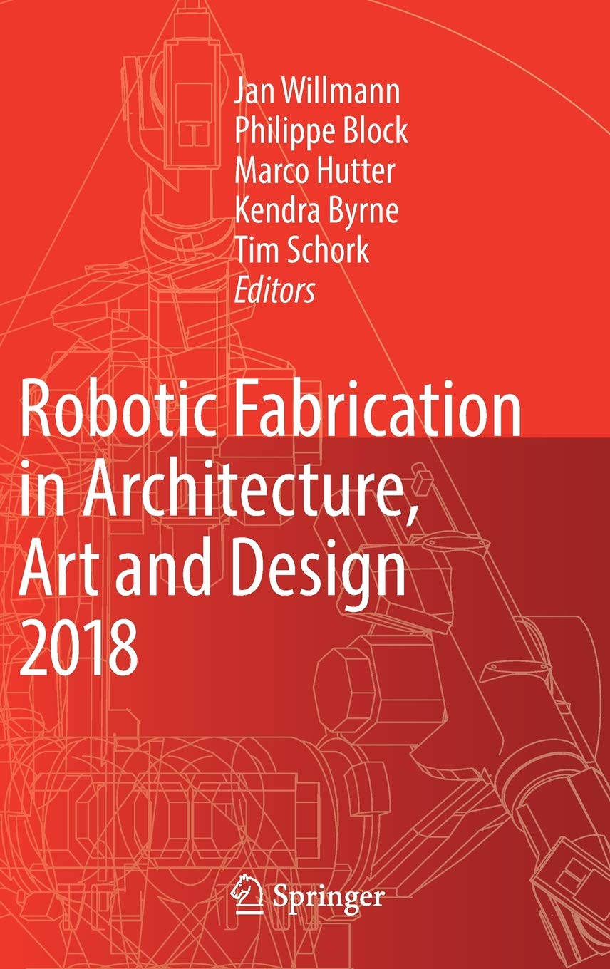 Robotic Fabrication in Architecture, Art and Design 2018: Foreword by Sigrid Brell-Çokcan and Johannes Braumann, Association for Robots in Architecture