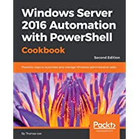 Windows Server 2016 Automation with PowerShell Cookbook - Second Edition: Powerful ways to automate and manage Windows administrative tasks