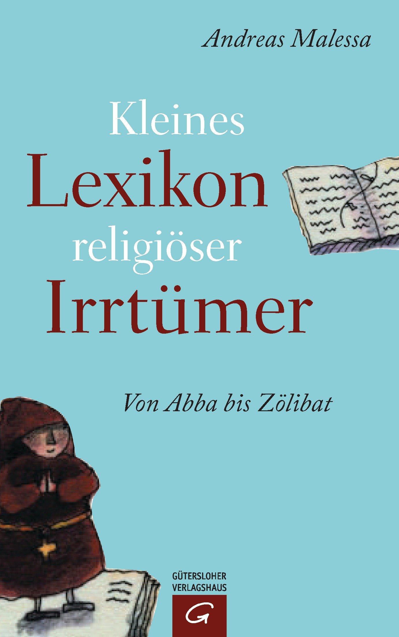 Kleines Lexikon religiöser Irrtümer: Von Abba bis Zölibat
