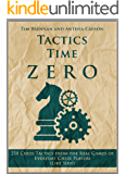 Tactics Time Zero: 250 Chess Tactics from the Real Games of Everyday Chess Players (Like You!) (Tactics Time Chess…