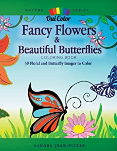 Fancy Flowers & Beautiful Butterflies: 30 Floral & Butterfly Images to Color (Nature) (Volume 2)