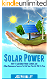 Solar Power: How to Use a Solar Power System and Other Renewable Sources to Cut Your Electric Bill to Zero