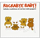 Rockabye Baby! Lullaby Renditions of The Red Hot Chili Peppers