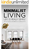 Minimalism: Complete Guide to Minimalist Living, How to Declutter Your Home, Simplify Your Life & Live a Meaningful Life.. (Travel, Transportation, Home, ... Digital, Shopping, Less is More Book 1)