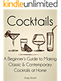 Cocktails: A Beginners Guide to Making Classic and Contemporary Cocktails at Home