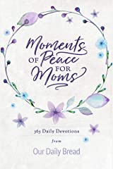 Moments of Peace for Moms: 365 Daily Devotions from Our Daily Bread Hardcover