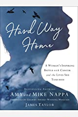 Hard Way Home: A Woman's Inspiring Battle with Cancer and the Lives She Touched Hardcover
