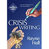 Crisis Writing: Use Your Experience to Fuel Your Fiction (Writer's Craft Book 35)