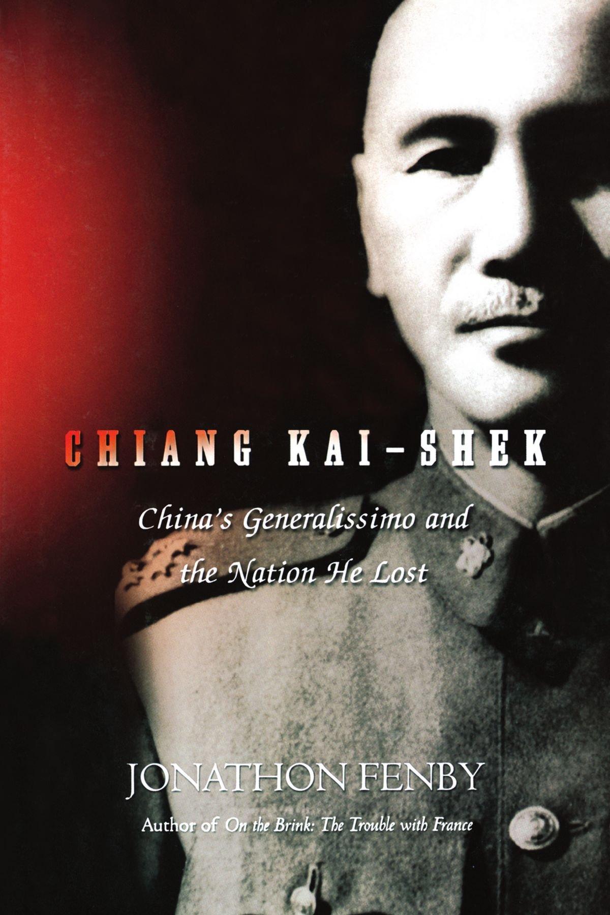 Amazon: Chiang Kai Shek: China's Generalissimo And The Nation He Lost  (9780786714841): Jonathan Fenby: Books