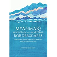 Myanmar's Mountain and Maritime Borderscapes: Local Practices, Boundary-Making and Figured Worlds