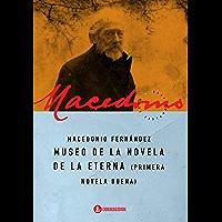 Museo de la novela de la eterna: primera novela buena (Macedonio Fernández   Obras completas nº 6) (Spanish Edition)