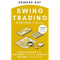 Swing Trading Strategies For Beginners: Learn Stocks and Options to Build Passive Income From Home (3 Hour Crash Course)