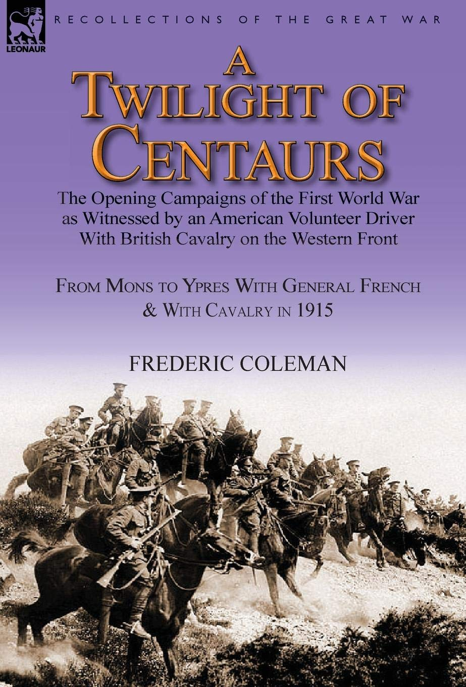 Download A Twilight of Centaurs: The Opening Campaigns of the First World War as Witnessed by an American Volunteer Driver with British Cavalry on the PDF