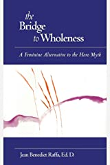 The Bridge to Wholeness: A Feminine Alternative to the Hero Myth Kindle Edition