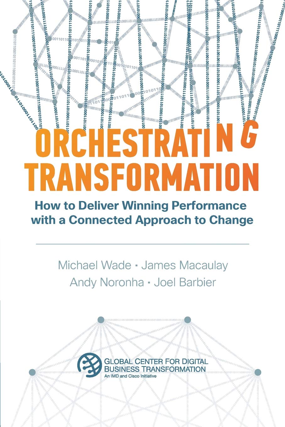 Orchestrating Transformation: How to Deliver Winning Performance with a Connected Approach to Change por Michael Wade