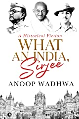 What an India, Sirjee : A Historical Fiction Kindle Edition
