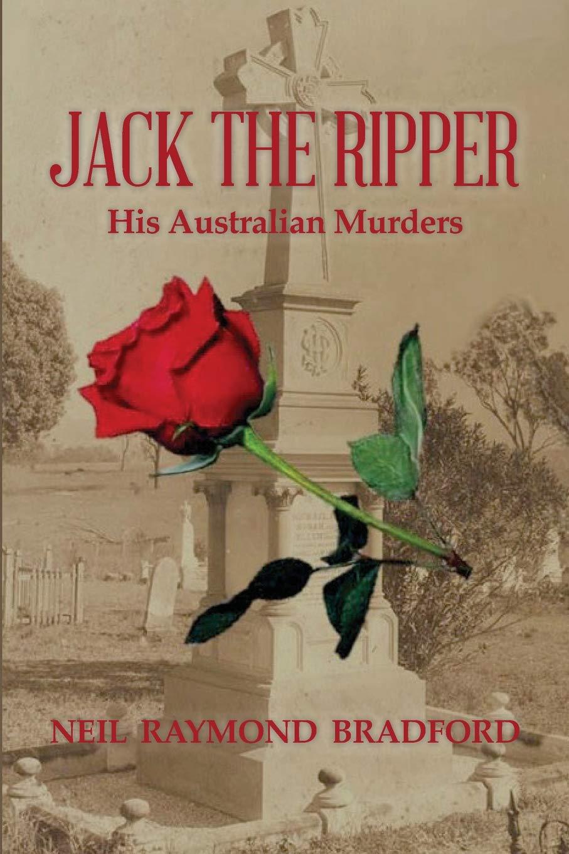 Jack the Ripper: His Australian Murders: Mr Neil Raymond