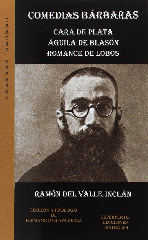 Comedias Bárbaras. Cara de plata/Aguila de blasón/Romance de lobos TEATRO ESPAÑOL: Amazon.es: Valle-Inclán: Libros