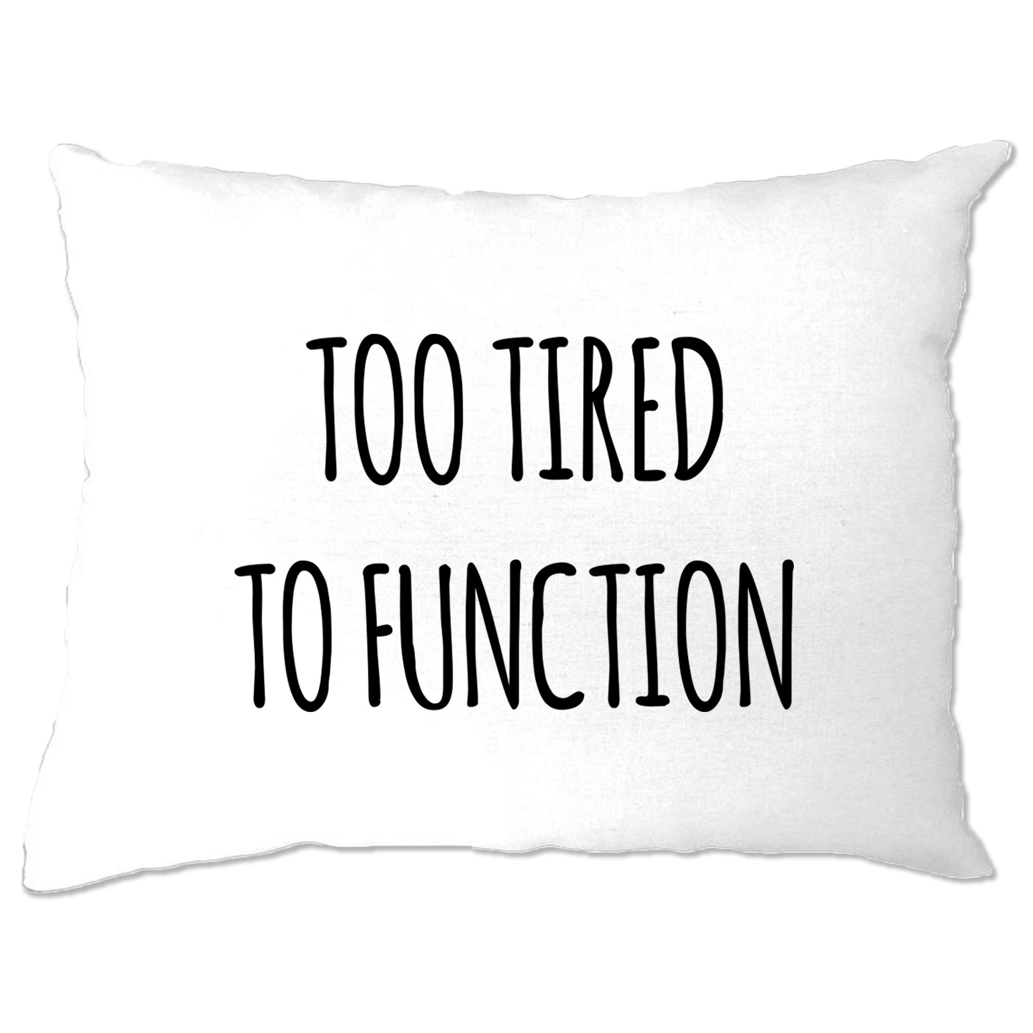 Tim And Ted Funny Pillow Case Too Tired to Function Slogan White One Size