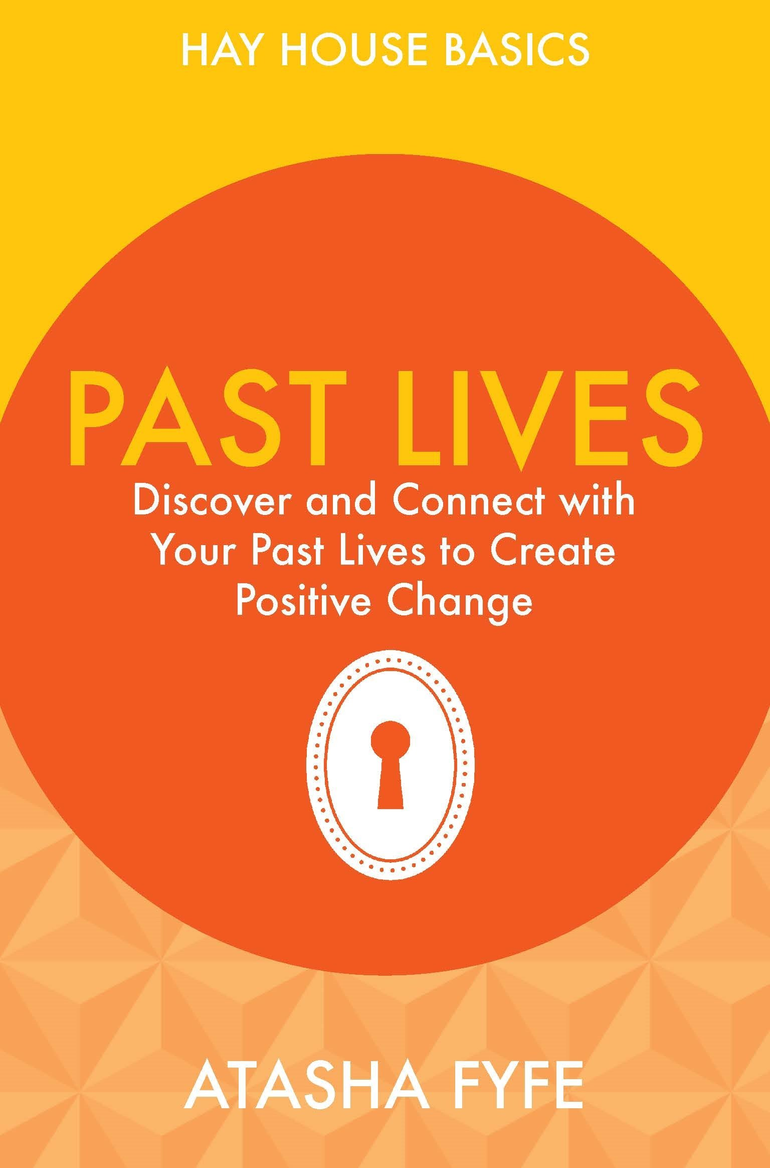 Past Lives: Discover and Connect with Your Past Lives to Create Positive Change (Hay House Basics) ebook