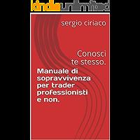 Manuale di sopravvivenza per trader professionisti e non. : Conosci te stesso.