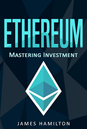Ethereum: Mastering Investment for Beginners (Ethereum; Cryptocurrency; Blockchain; Trading; Bitcoin)