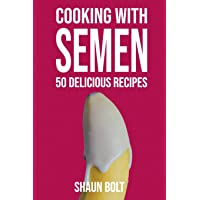 """Cooking With Semen 50 Delicious Recipes: Inappropriate, outrageously funny joke notebook disguised as a real 6""""x9…"""