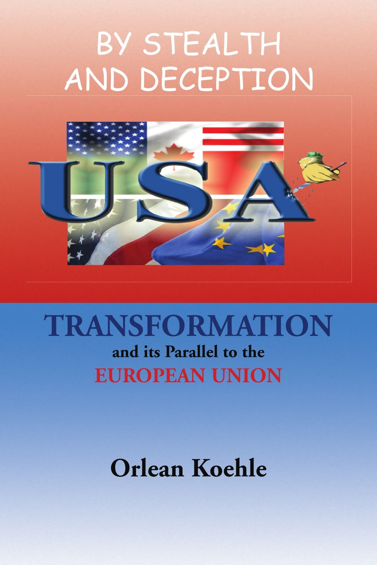 BY STEALTH AND DECEPTION: USA TRANSFORMATION and its Parallel to the EUROPEAN UNION pdf epub