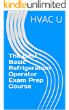 The Best Basic Refrigeration Operator Exam Prep Course: Boiler Plant Series Book 2