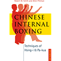 Chinese Internal Boxing: Techniques of Hsing-I and Pa-Kua (English Edition)