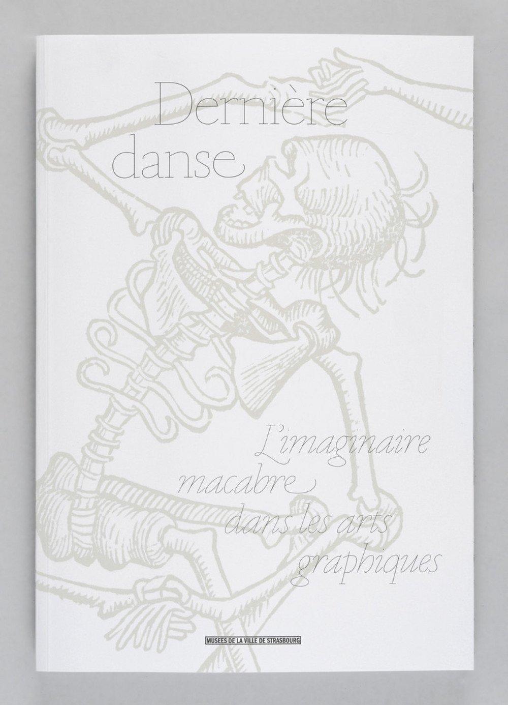 Dernière Danse. L'imaginaire macabre dans les arts graphiques Broché – 26 mai 2016 Collectif Musées Strasbourg 2351251385 Arts graphiques (dessin