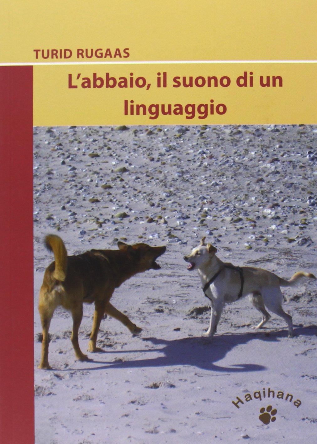 L'abbaio, il suono di un linguaggio Copertina flessibile – 31 dic 2011 Turid Rugaas L. Massaro C. Cauda L' abbaio