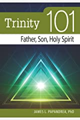 Trinity 101: Father, Son, and Holy Spirit Kindle Edition