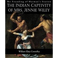 The Founding of Harman's Station: The Indian Captivity of Mrs. Jennie Wiley