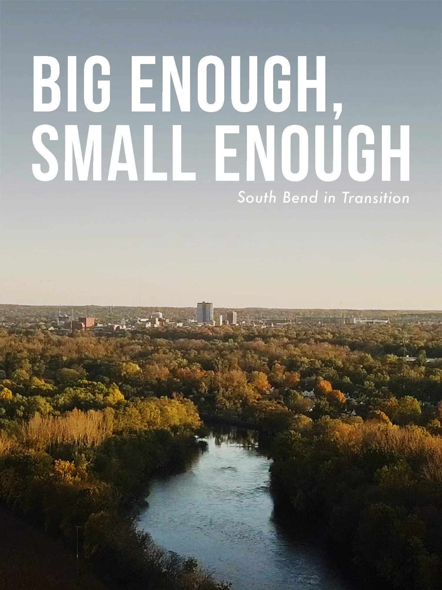 Big Enough, Small Enough - South Bend in Transition