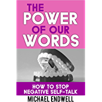 The Power of Our Words: Deliver Me From Negative Self-Talk: The Power Of Faith Filled-Words: How To Stop Negative Self Talk And Get What You Say: