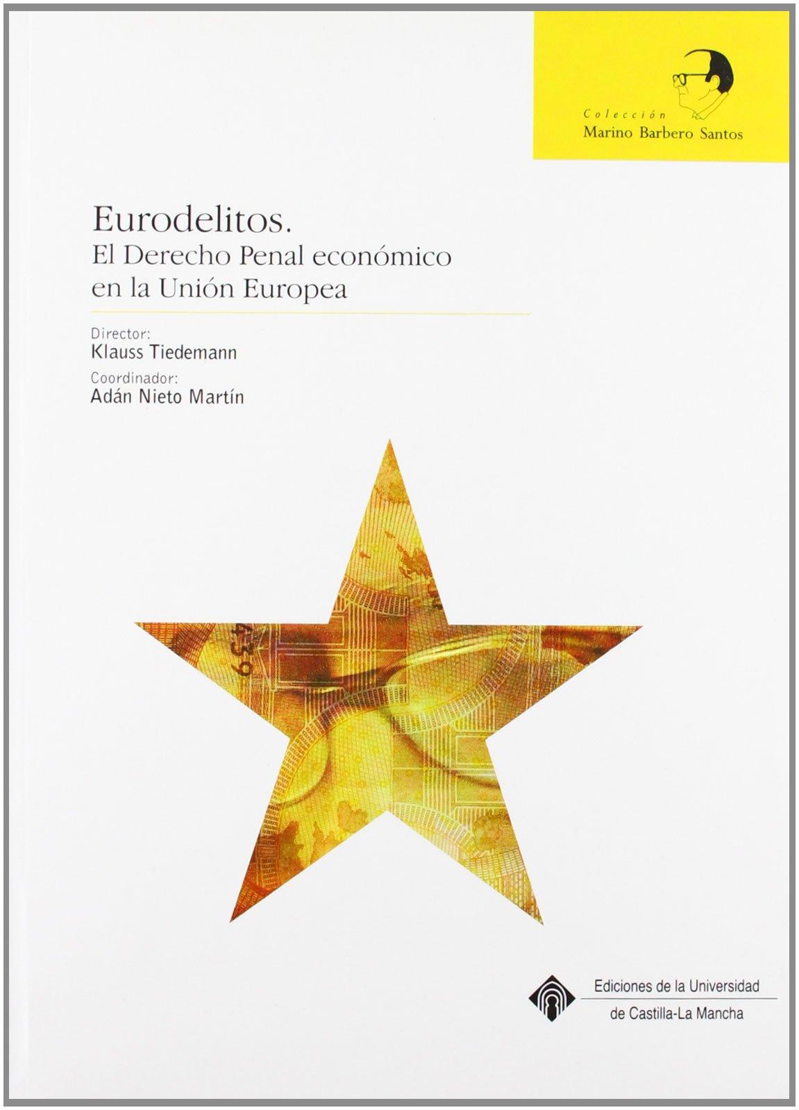 Eurodelitos. El derecho penal económico en la Unión Europea (MARINO BARBERO SANTOS) Tapa blanda – 8 mar 2005 Klaus Tiedemann Adán Nieto Martín 8484273636 International criminal law