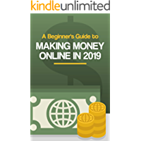 A Beginner's Guide to Making Money Online in 2019