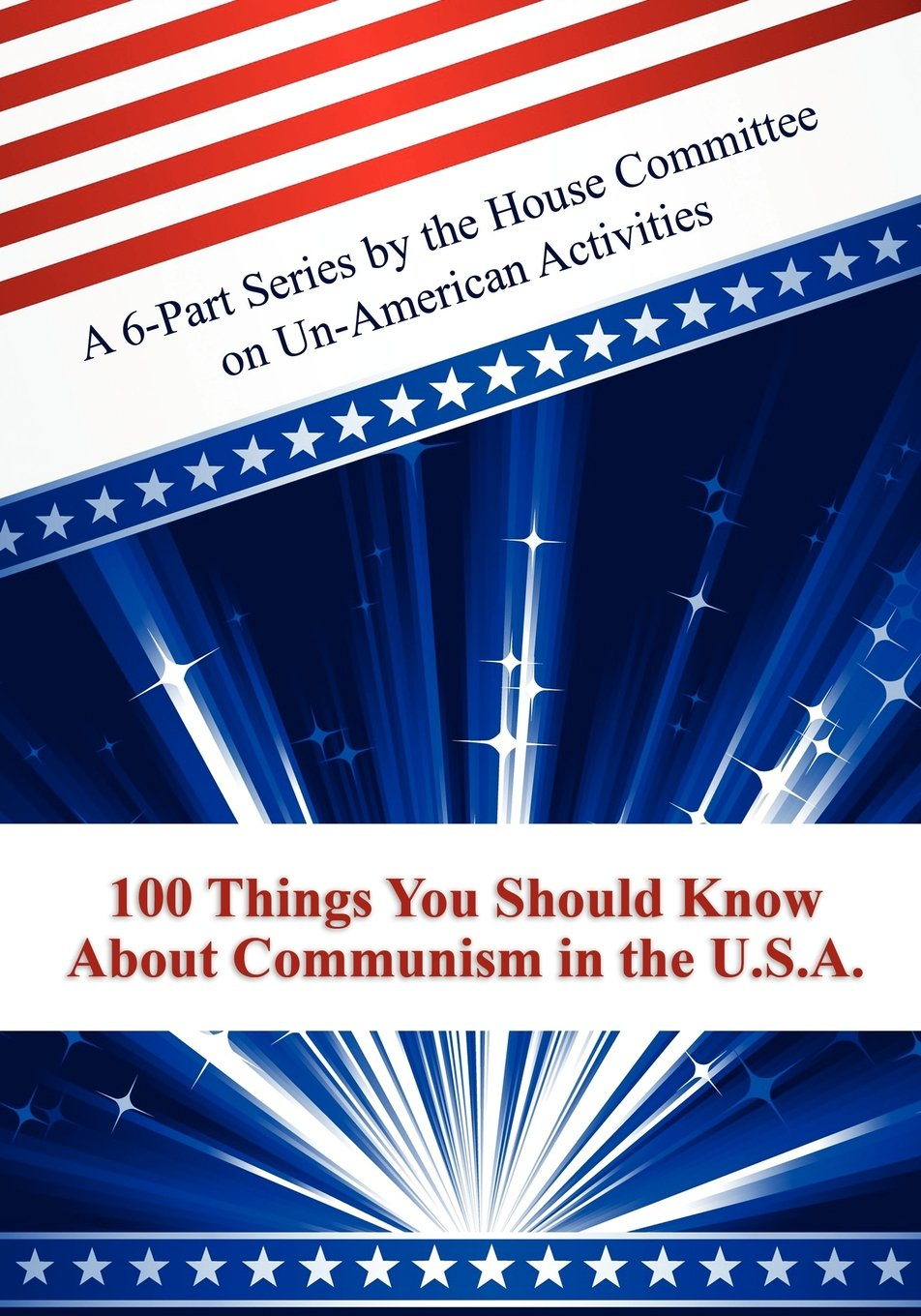 100 Things You Should Know About Communism in the U.S.A.: A 6-Part Series by the House Committee on Un-American Activities PDF