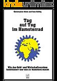 Tag auf Tag im Hamsterrad: Wie das Geld- und Wirtschaftssystem funktioniert und uns zu Hamstern macht (DAS Geldsystem Buch, Finanzkrise 2008, Geldschöpfung)