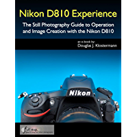 Nikon D810 Experience - The Still Photography Guide to Operation and Image Creation with the Nikon D810 book cover