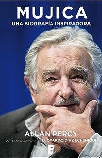 Mujica. Una biografía inspiradora (Spanish Edition)