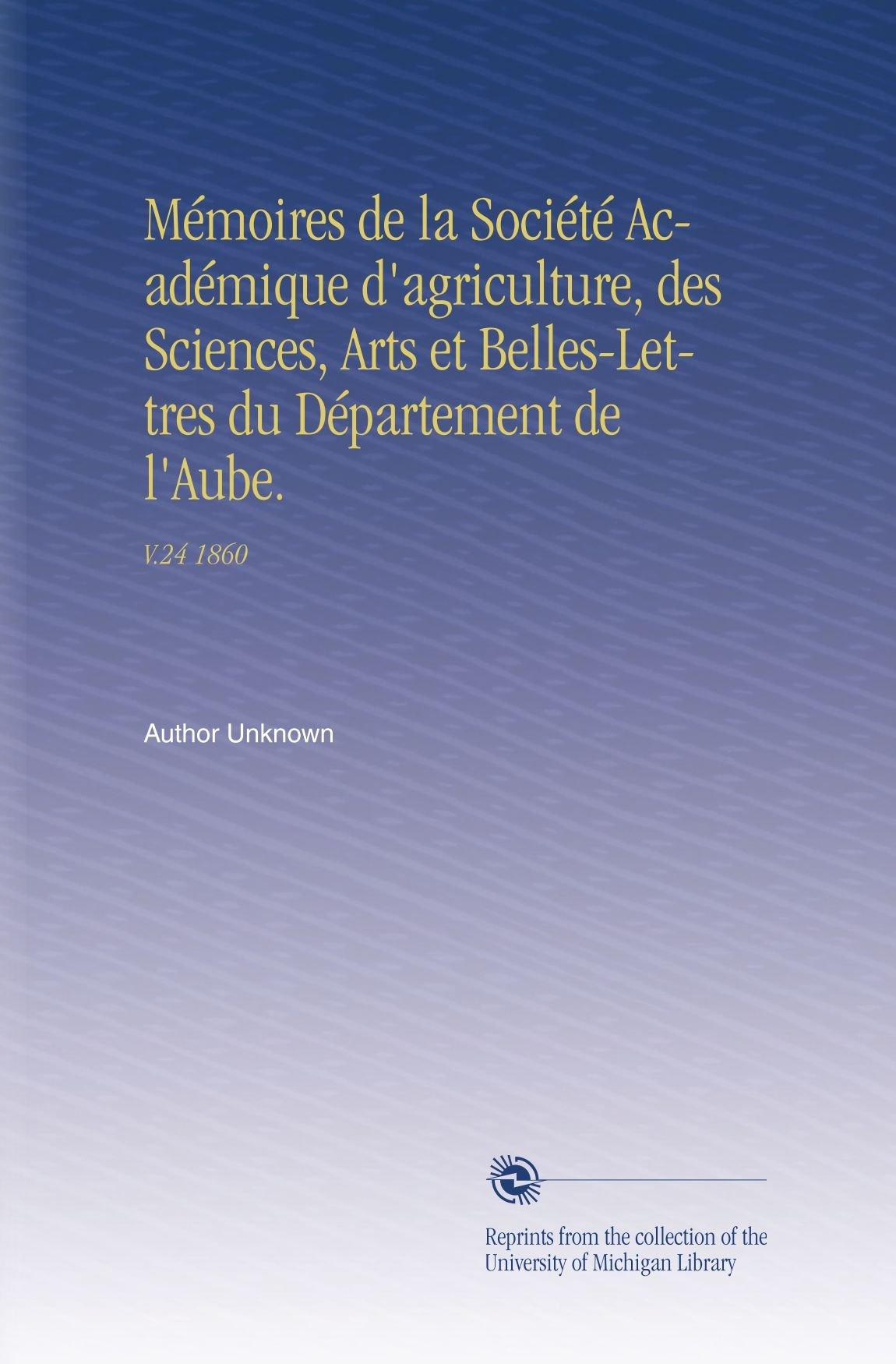 Download Mémoires de la Société Académique d'agriculture, des Sciences, Arts et Belles-Lettres du Département de l'Aube.: V.24 1860 (French Edition) pdf