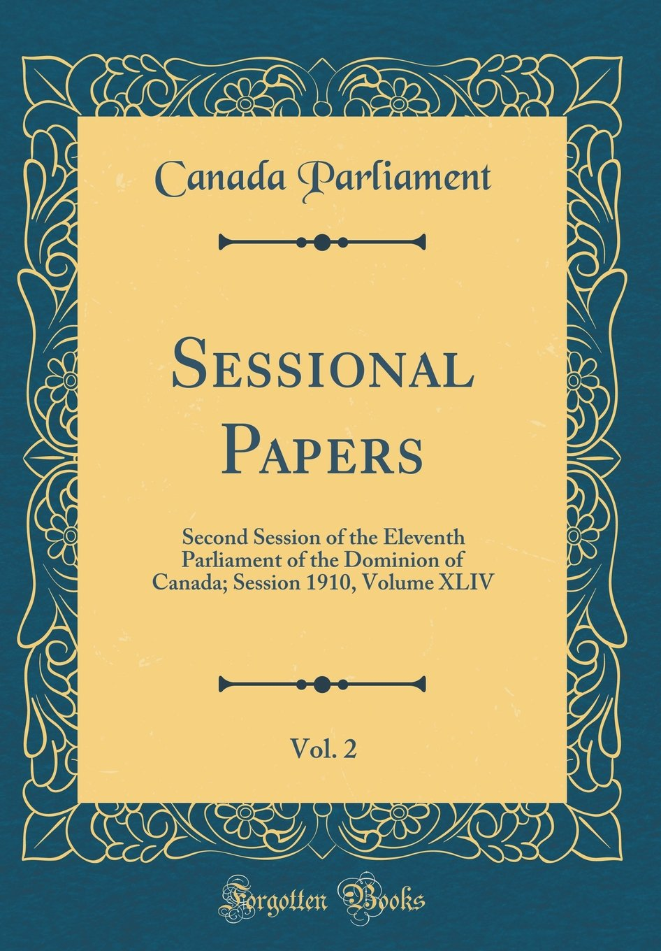 Sessional Papers, Vol. 2: Second Session of the Eleventh Parliament of the Dominion of Canada; Session 1910, Volume XLIV (Classic Reprint) pdf
