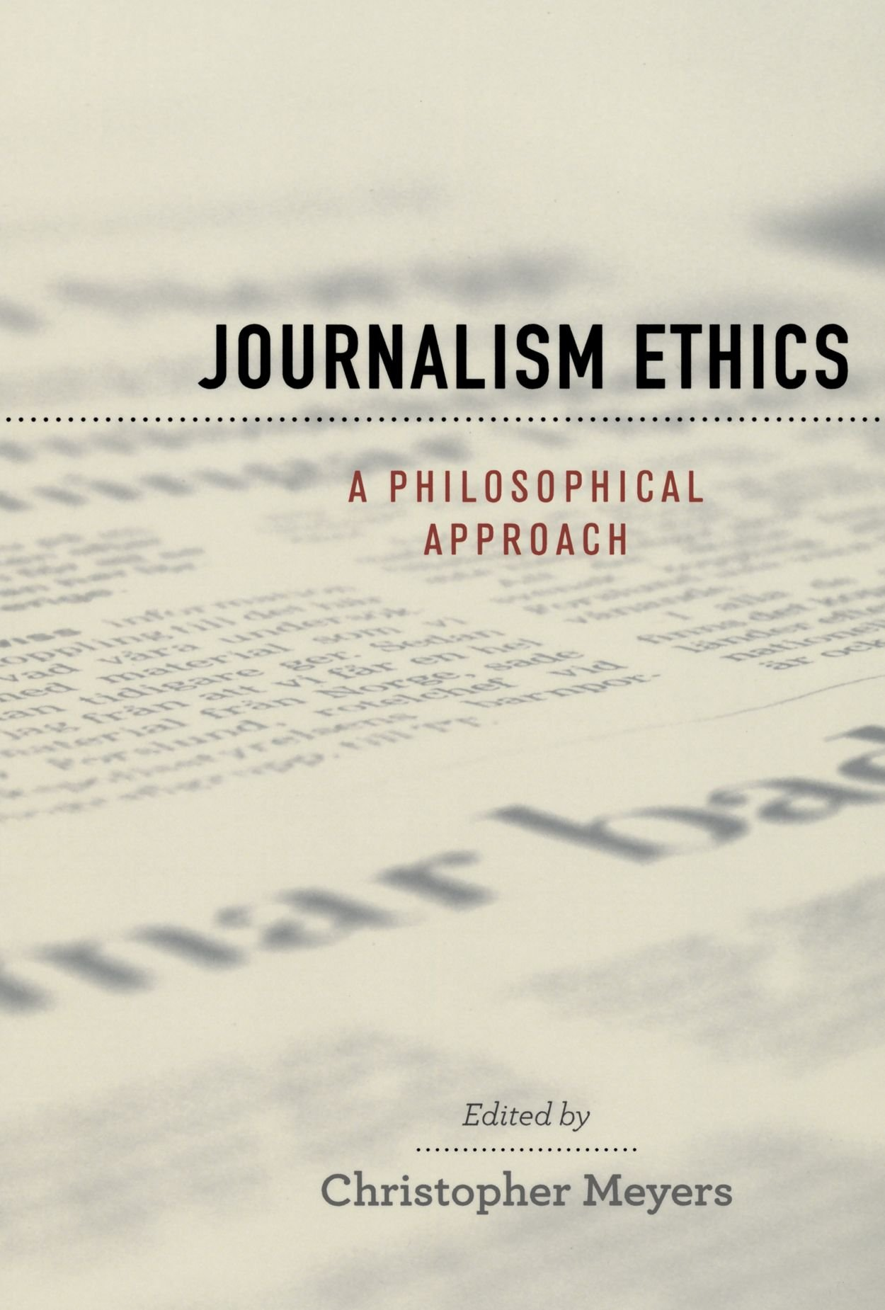 Journalism Ethics: A Philosophical Approach (Practical and Professional Ethics)