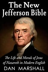 The New Jefferson Bible: The Life and Morals of Jesus of Nazareth in Modern English Paperback