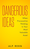 Dangerous Ideas: When Provocative Thinking Is Your Most Valuable Asset (English Edition)
